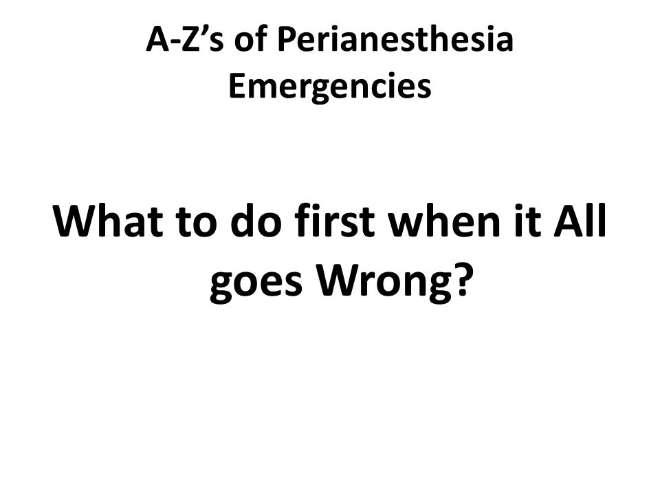 A-Z's of Perianesthesia Emergencies