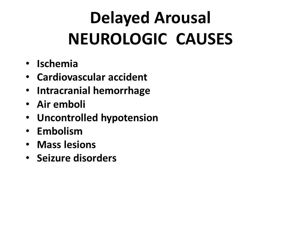 Delayed Arousal NEUROLOGIC CAUSES