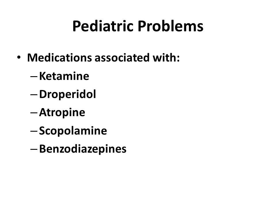 Pediatric Problems Medications associated with: Ketamine Droperidol
