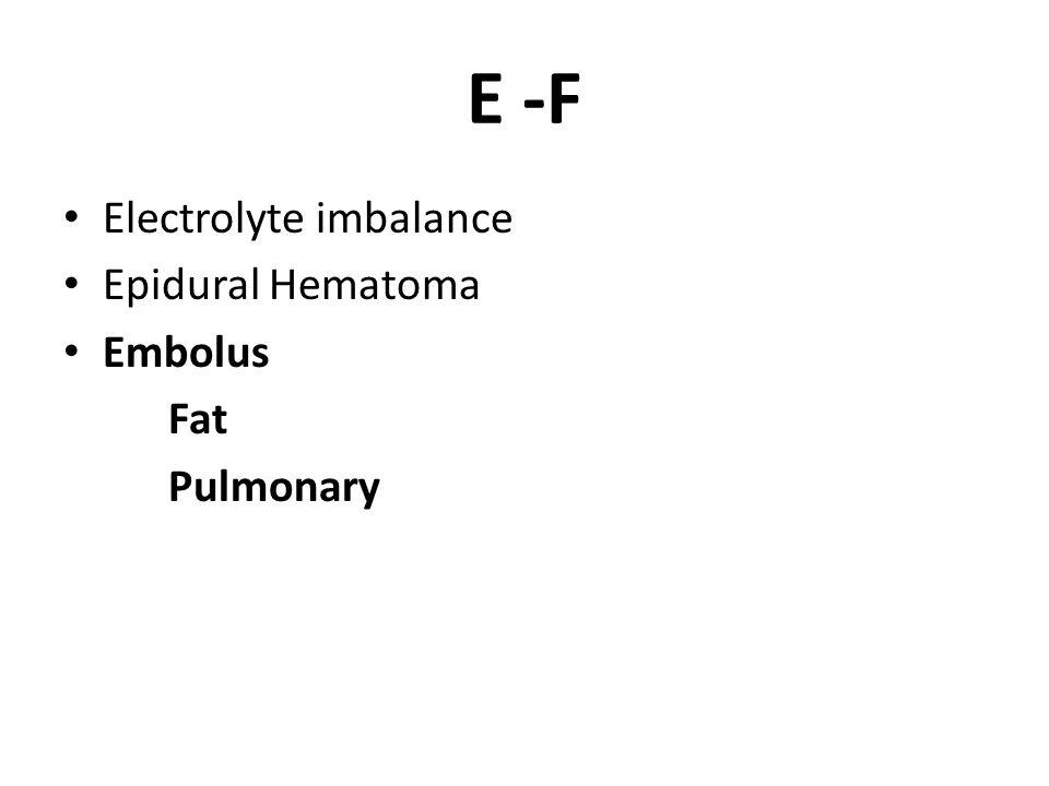 E -F Electrolyte imbalance Epidural Hematoma Embolus Fat Pulmonary