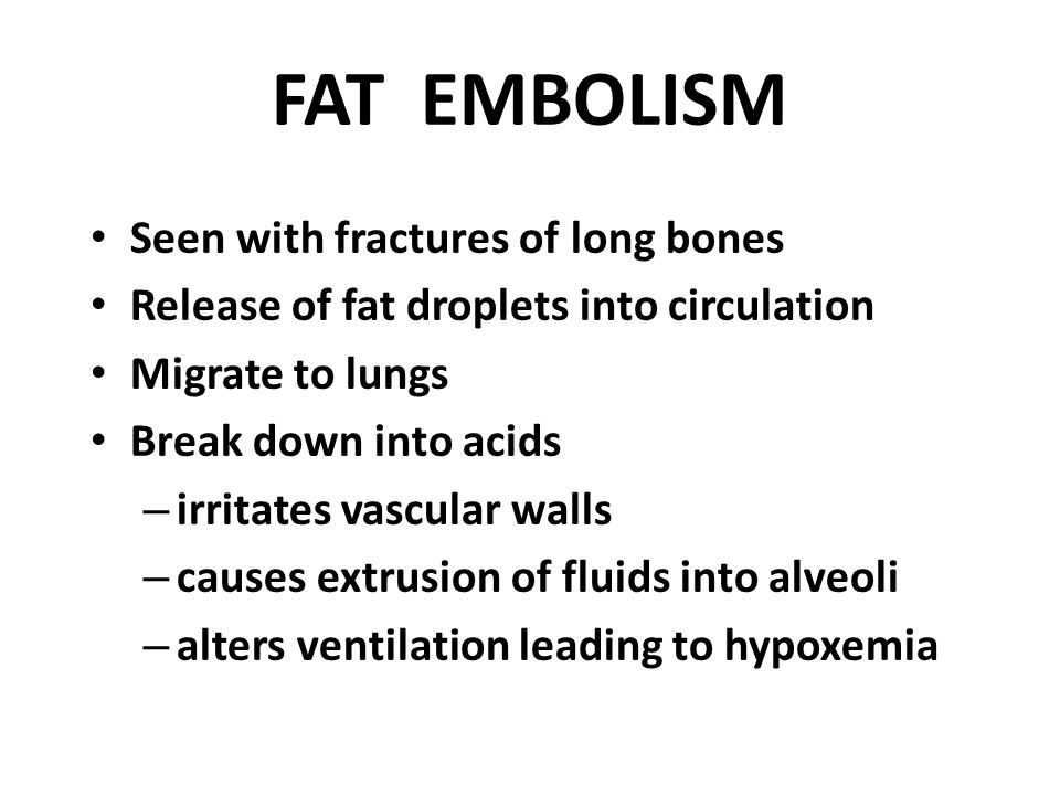 FAT EMBOLISM Seen with fractures of long bones