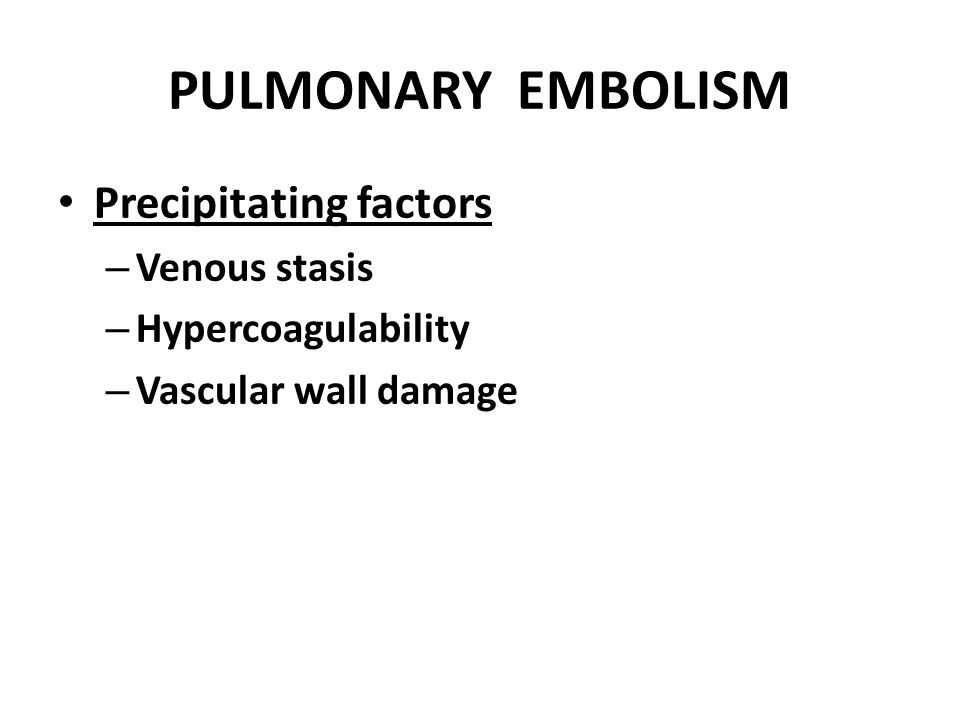 PULMONARY EMBOLISM Precipitating factors Venous stasis