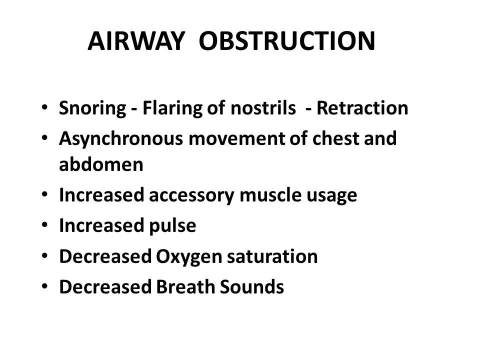 AIRWAY OBSTRUCTION Snoring - Flaring of nostrils - Retraction