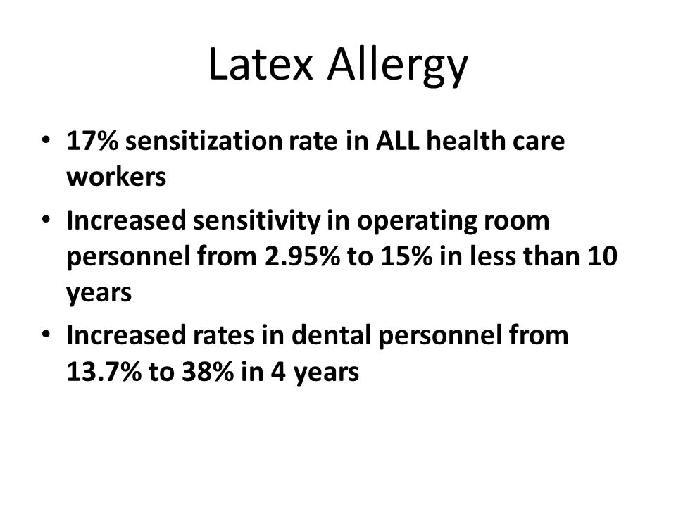 Latex Allergy 17% sensitization rate in ALL health care workers