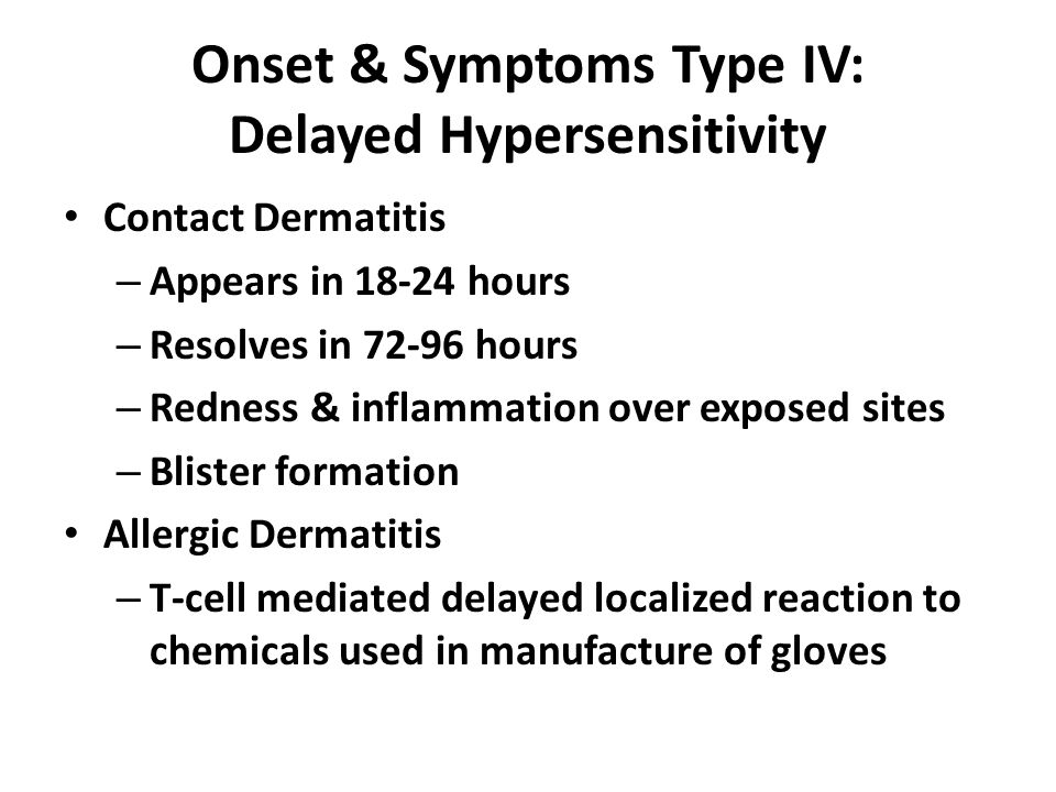 Onset & Symptoms Type IV: Delayed Hypersensitivity
