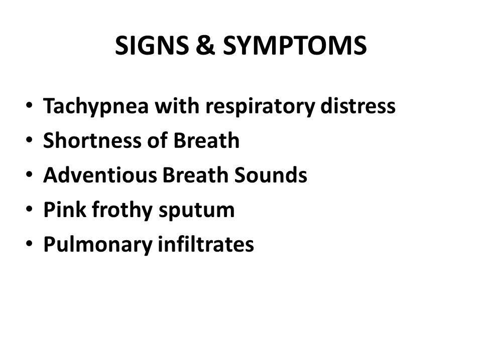 SIGNS & SYMPTOMS Tachypnea with respiratory distress