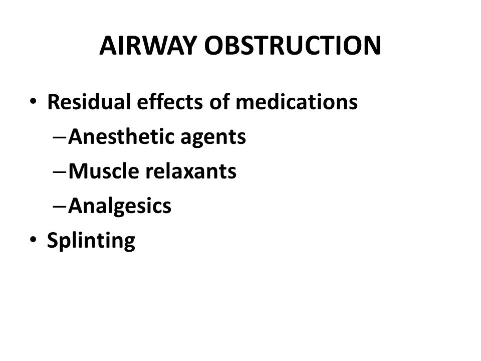AIRWAY OBSTRUCTION Residual effects of medications Anesthetic agents