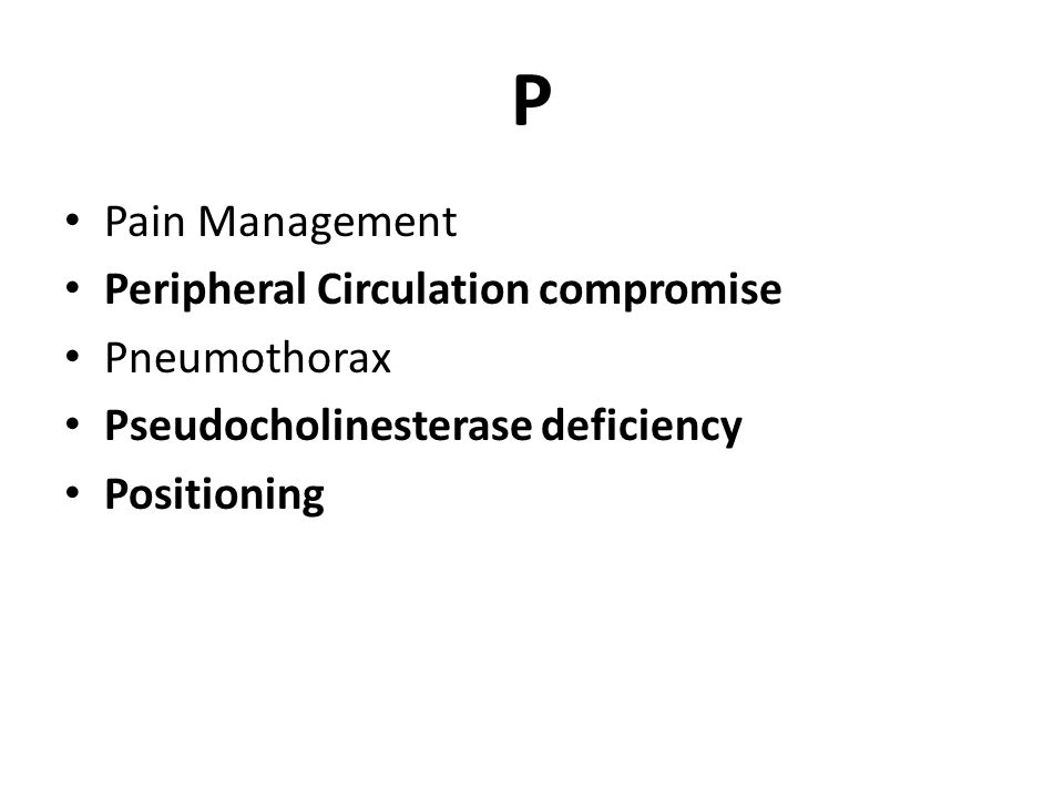 P Pain Management Peripheral Circulation compromise Pneumothorax