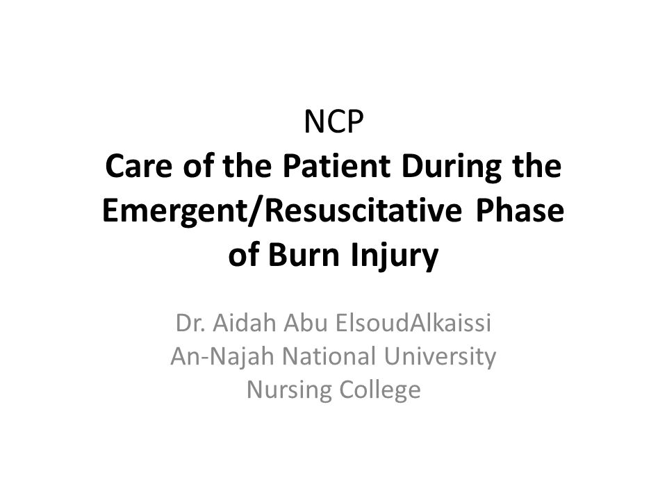 NCP Care of the Patient During the Emergent/Resuscitative Phase of Burn Injury