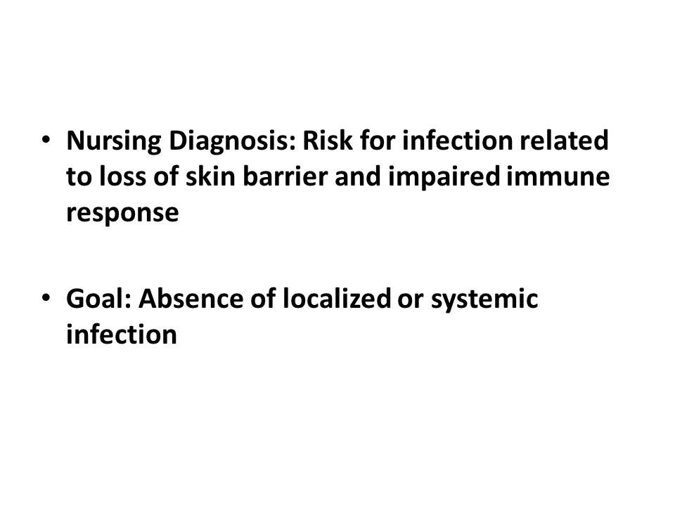 Nursing Diagnosis: Risk for infection related to loss of skin barrier and impaired immune response