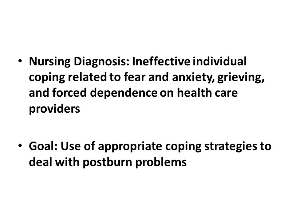 Nursing Diagnosis: Ineffective individual coping related to fear and anxiety, grieving, and forced dependence on health care providers