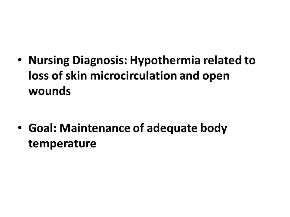Nursing Diagnosis: Hypothermia related to loss of skin microcirculation and open wounds