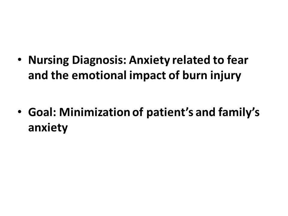 Nursing Diagnosis: Anxiety related to fear and the emotional impact of burn injury