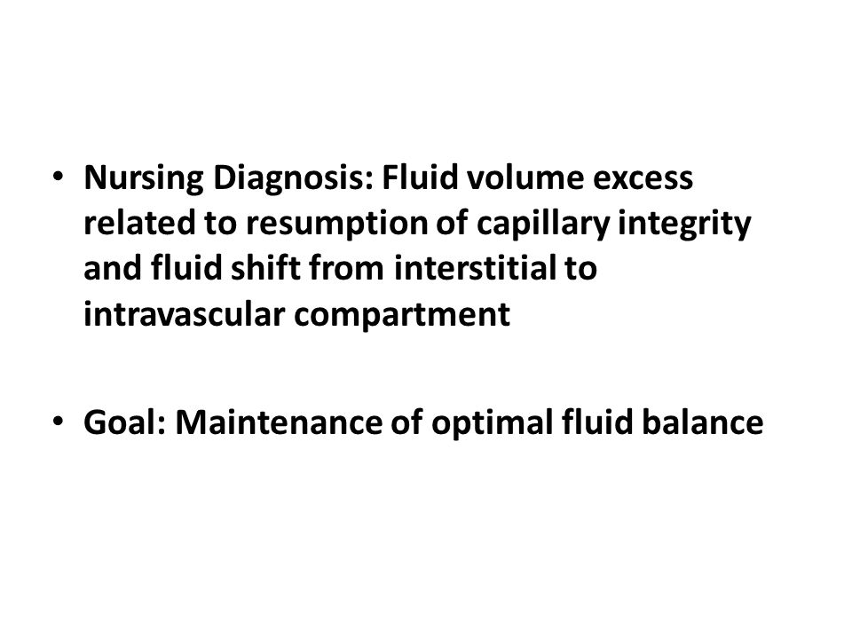 Nursing Diagnosis: Fluid volume excess related to resumption of capillary integrity and fluid shift from interstitial to intravascular compartment