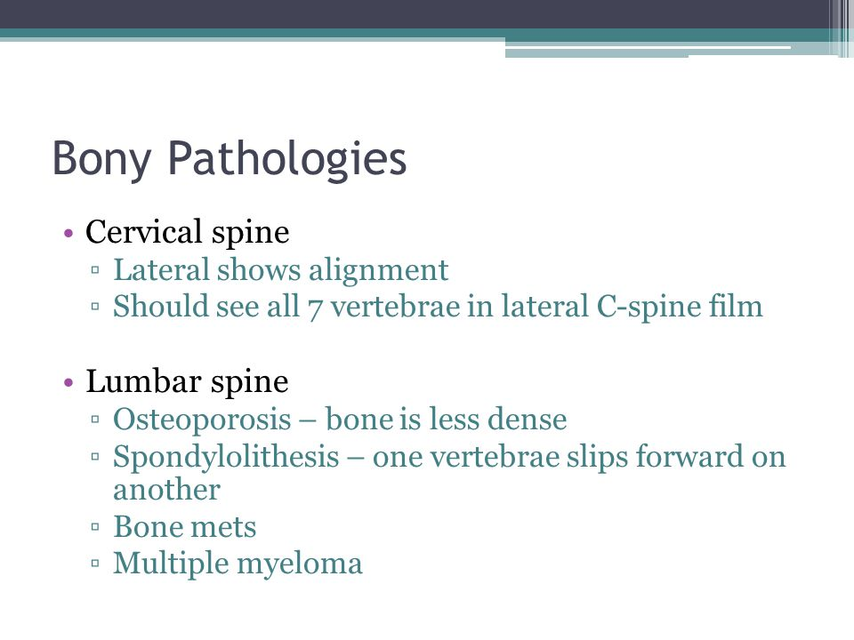 Bony Pathologies Cervical spine Lumbar spine Lateral shows alignment