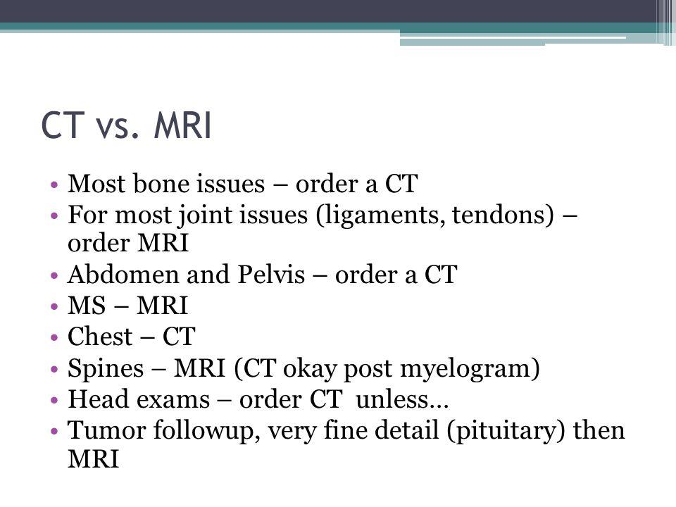 CT vs. MRI Most bone issues – order a CT