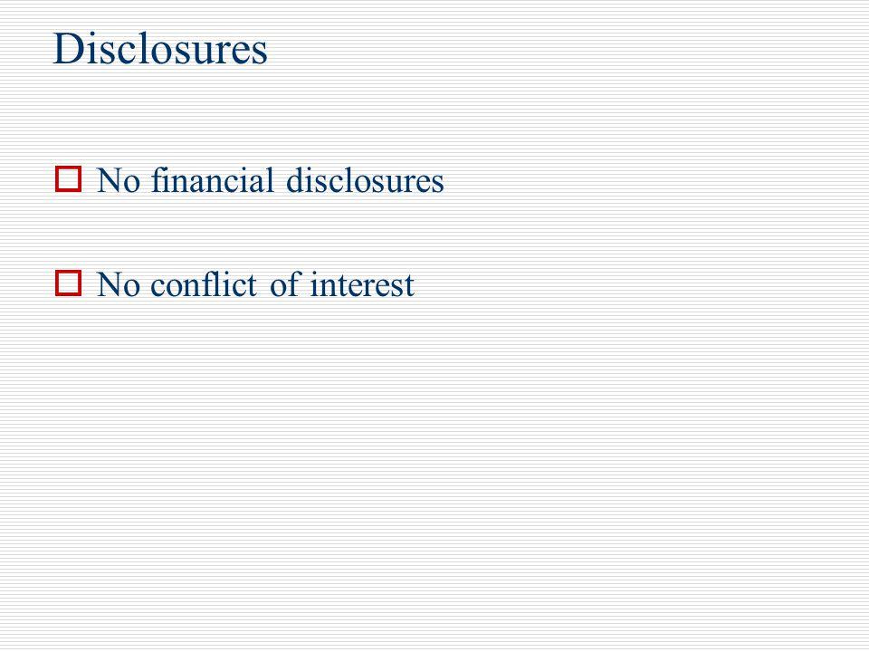 Disclosures No financial disclosures No conflict of interest