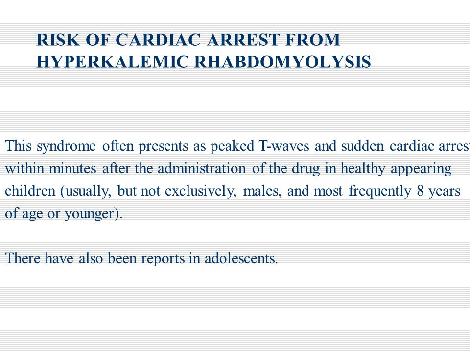 RISK OF CARDIAC ARREST FROM HYPERKALEMIC RHABDOMYOLYSIS