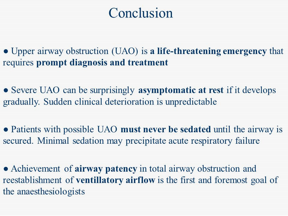 Conclusion ● Upper airway obstruction (UAO) is a life-threatening emergency that requires prompt diagnosis and treatment.