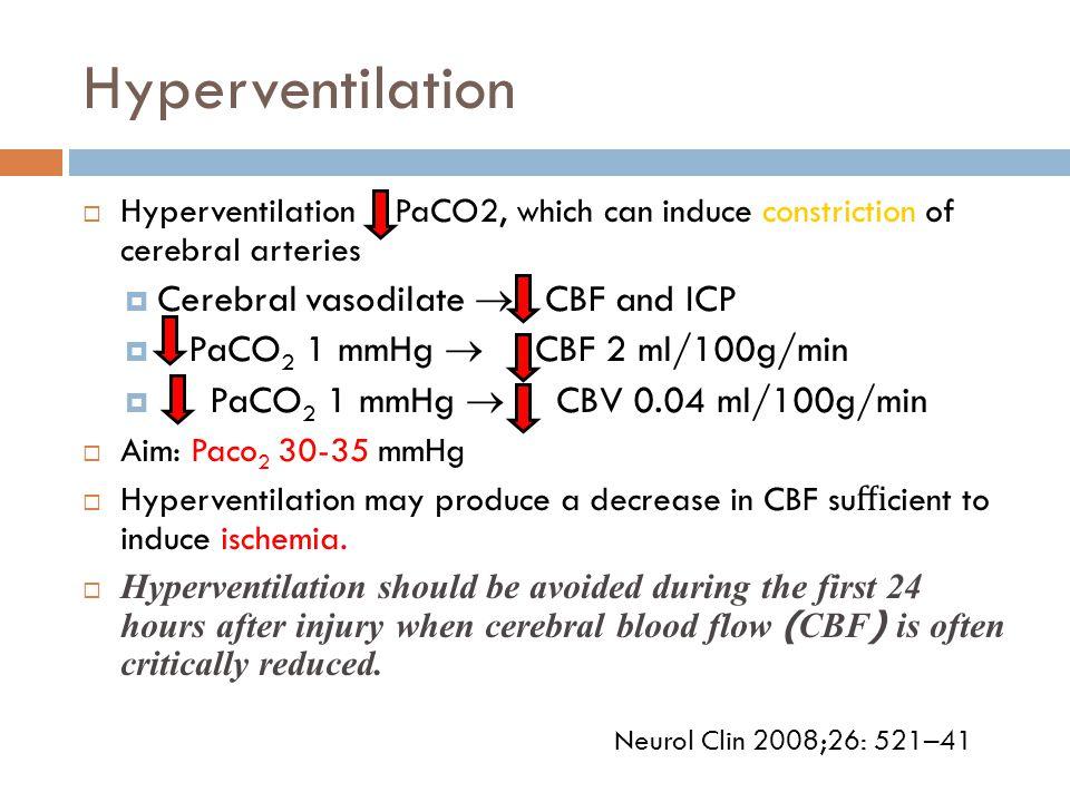 Hyperventilation Cerebral vasodilate  CBF and ICP