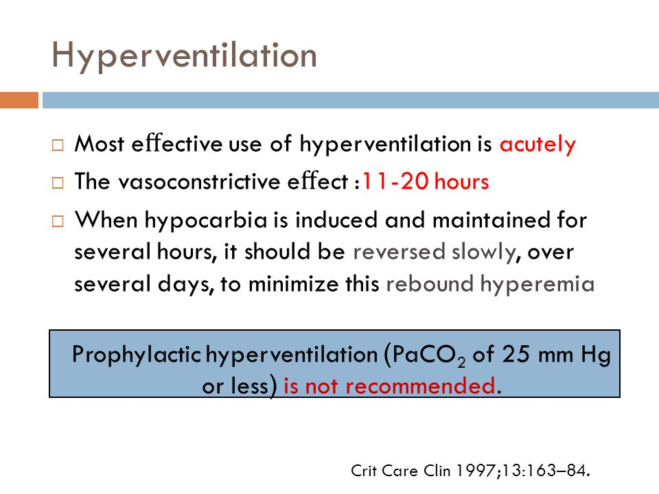 Hyperventilation Most effective use of hyperventilation is acutely