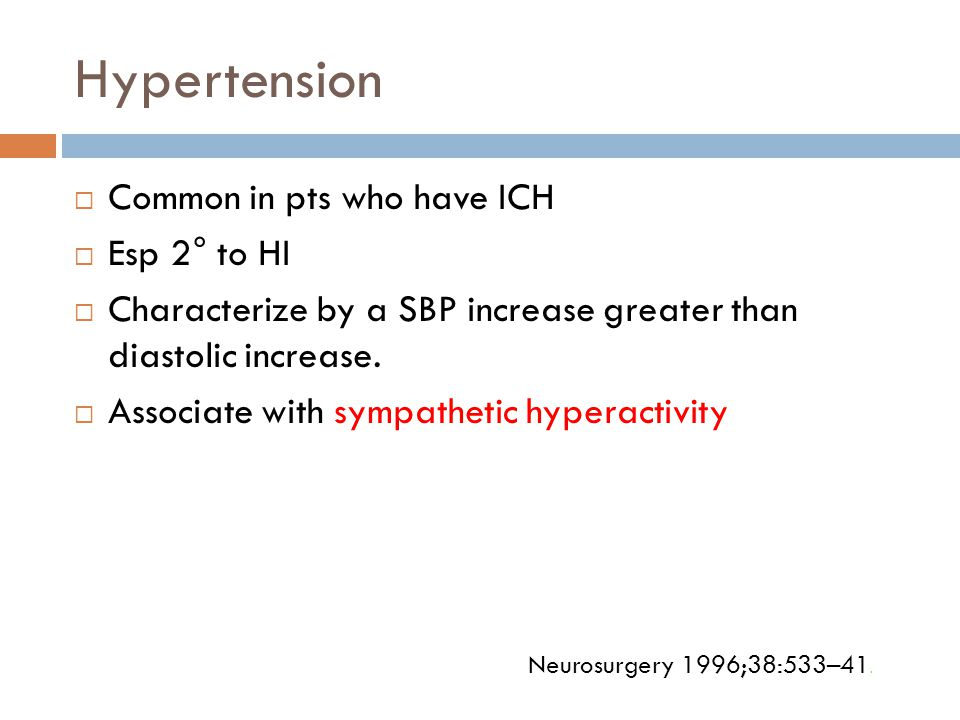 Hypertension Common in pts who have ICH Esp 2° to HI