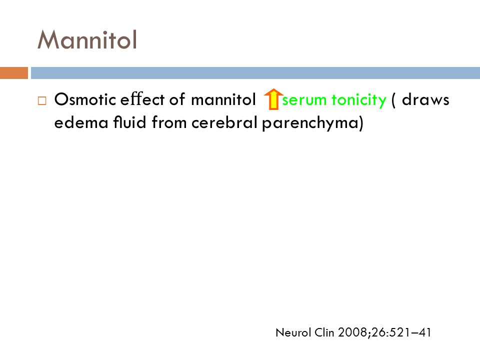 Mannitol Osmotic effect of mannitol serum tonicity ( draws edema fluid from cerebral parenchyma)