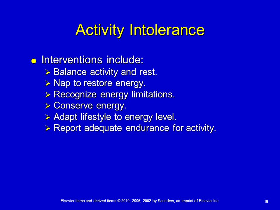 Activity Intolerance Interventions include: Balance activity and rest.