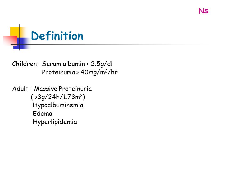 Definition NS Children : Serum albumin < 2.5g/dl