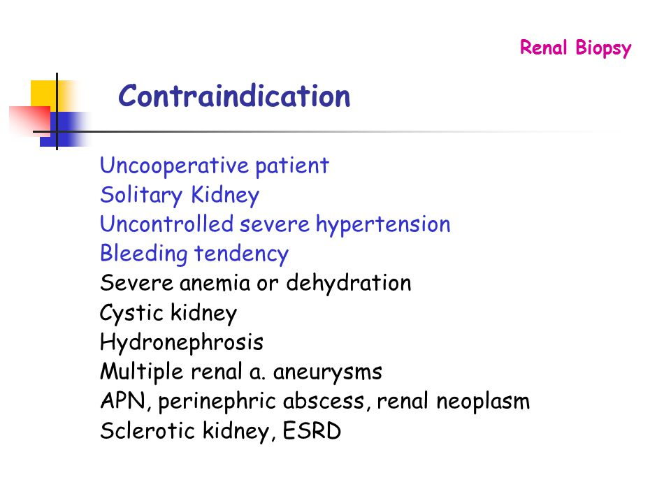 Contraindication Uncooperative patient Solitary Kidney