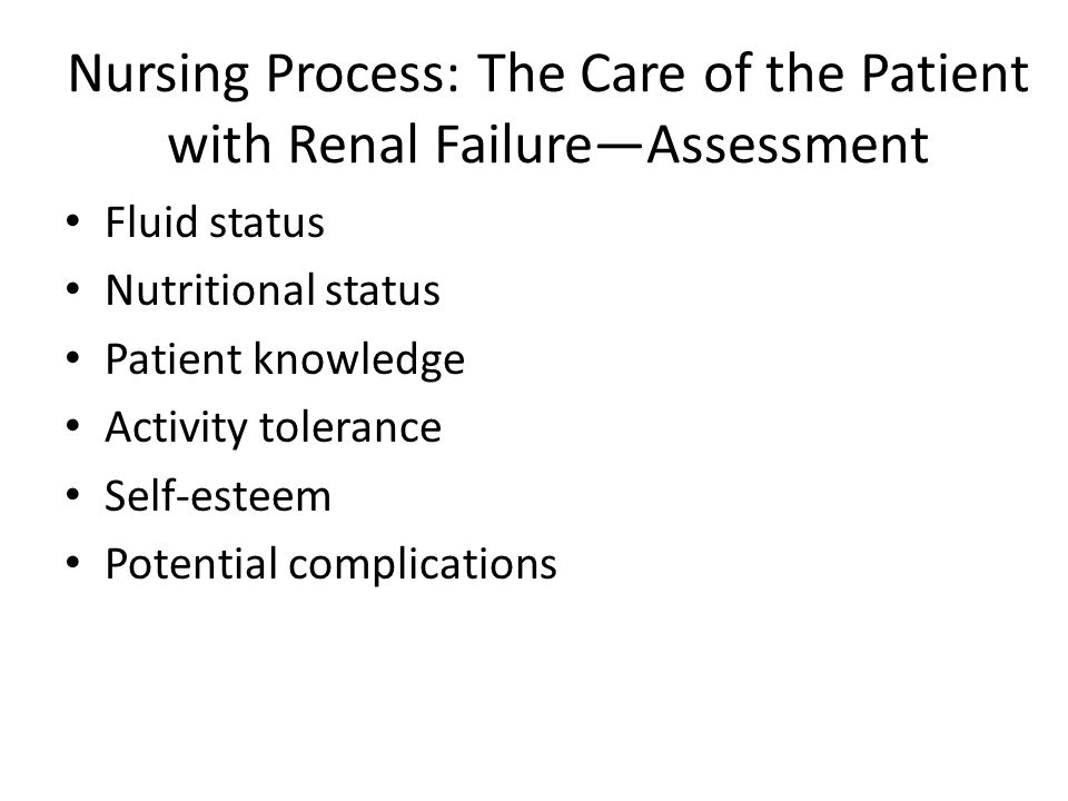 Nursing Process: The Care of the Patient with Renal Failure—Assessment