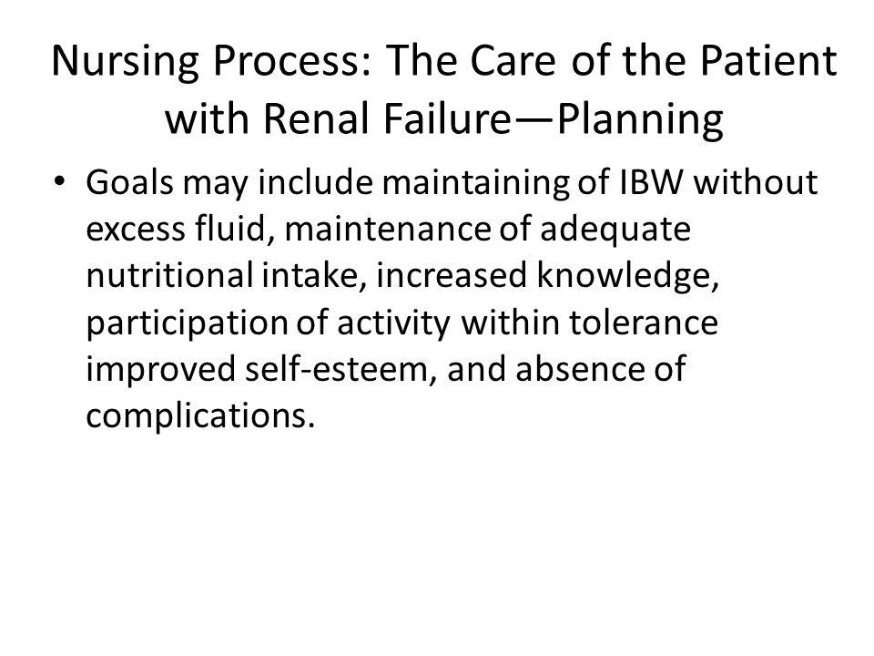 Nursing Process: The Care of the Patient with Renal Failure—Planning