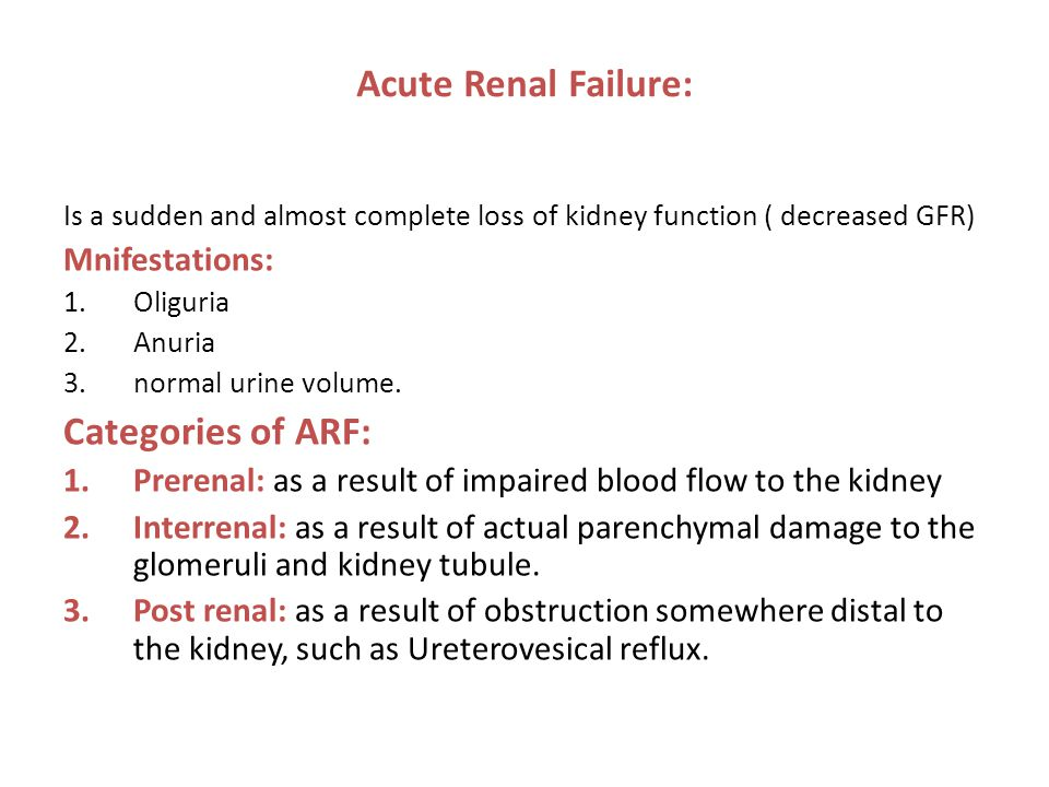Acute Renal Failure: Categories of ARF: Mnifestations: