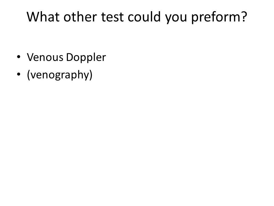 What other test could you preform