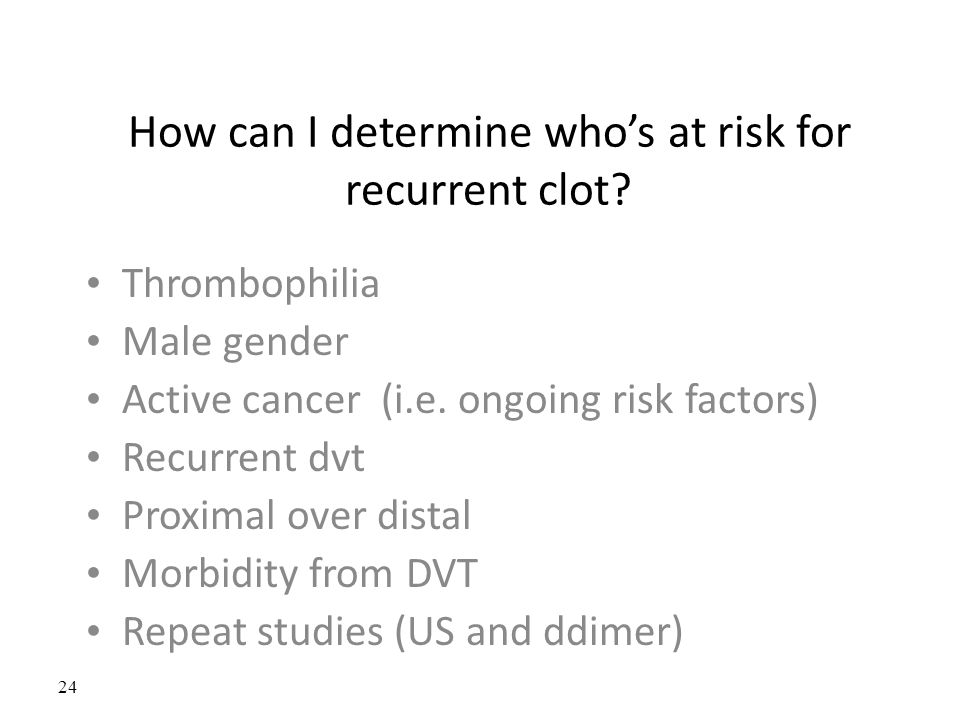 How can I determine who's at risk for recurrent clot