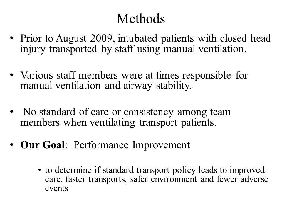 Methods Prior to August 2009, intubated patients with closed head injury transported by staff using manual ventilation.