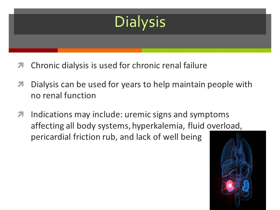 Dialysis Chronic dialysis is used for chronic renal failure