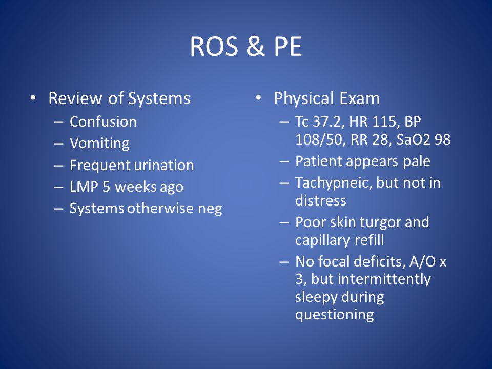ROS & PE Review of Systems Physical Exam Confusion Vomiting