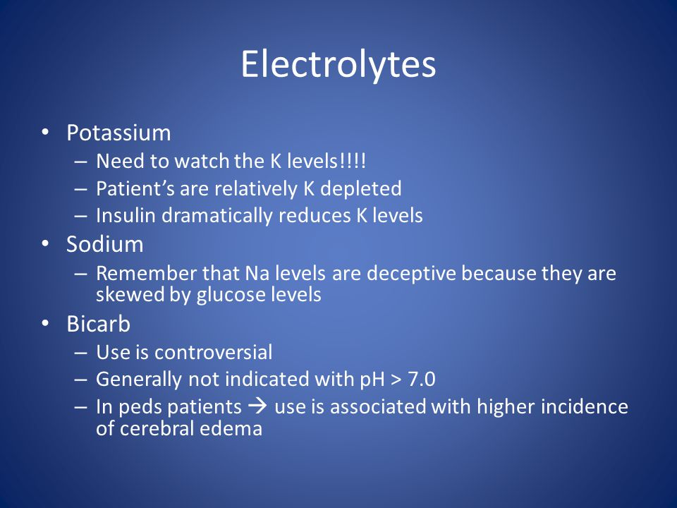 Electrolytes Potassium Sodium Bicarb Need to watch the K levels!!!!