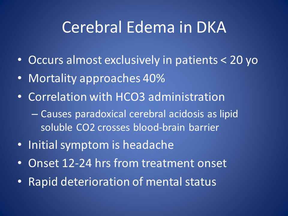 Cerebral Edema in DKA Occurs almost exclusively in patients < 20 yo