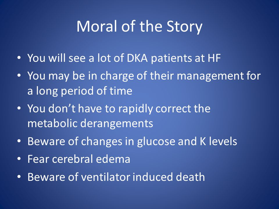 Moral of the Story You will see a lot of DKA patients at HF