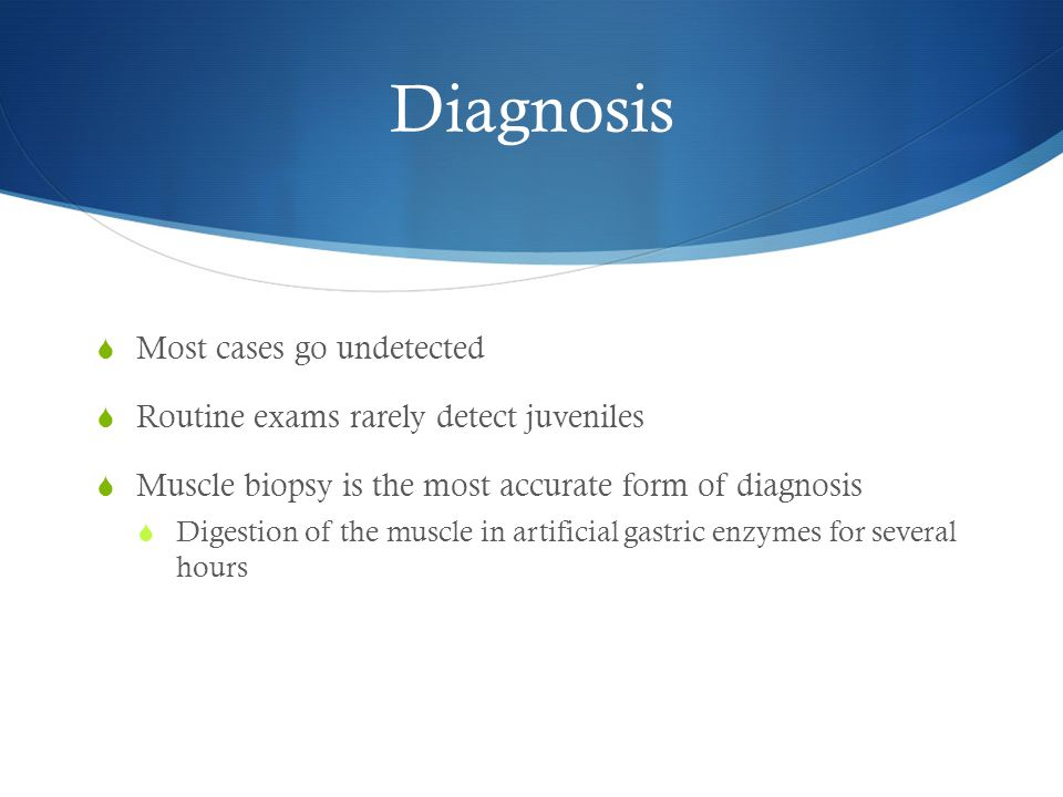 Diagnosis Most cases go undetected