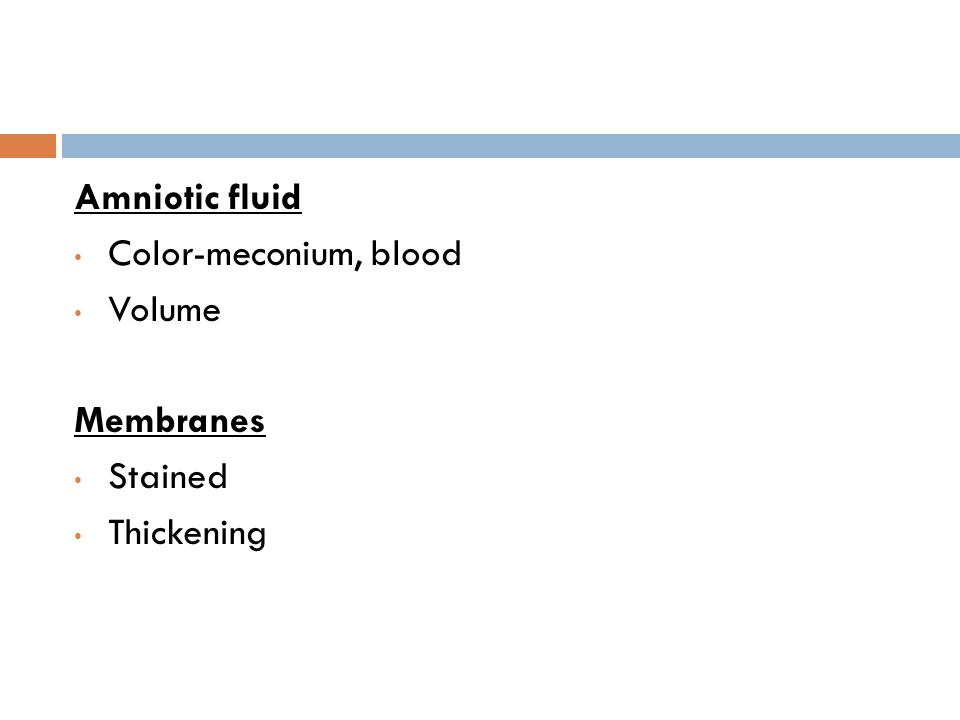 Amniotic fluid Color-meconium, blood Volume Membranes Stained Thickening