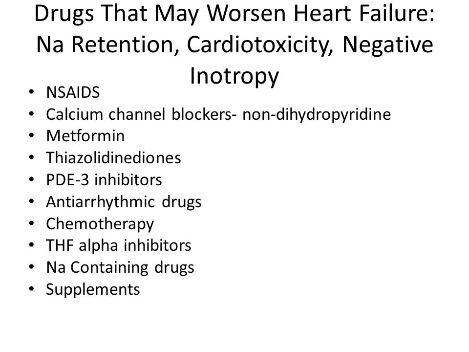 Drugs That May Worsen Heart Failure: Na Retention, Cardiotoxicity, Negative Inotropy