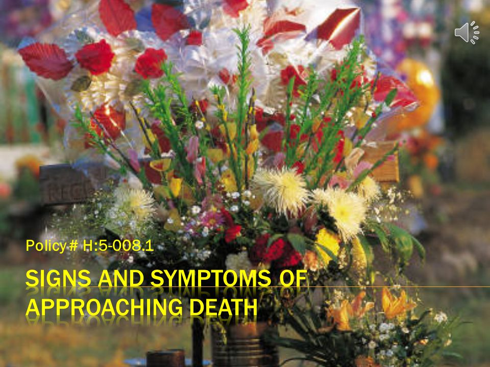 SIGNS AND SYMPTOMS OF APPROACHING DEATH