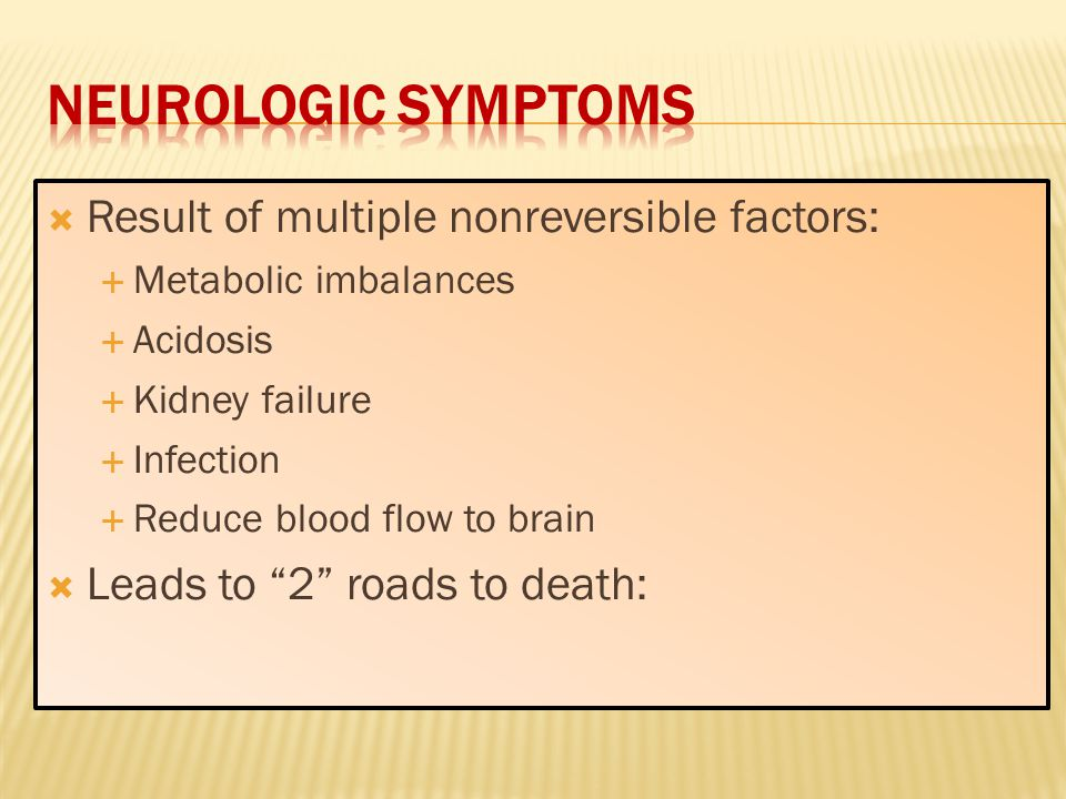 Neurologic symptoms Result of multiple nonreversible factors: