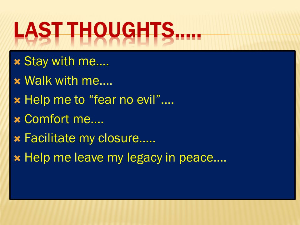 Last thoughts….. Stay with me…. Walk with me….