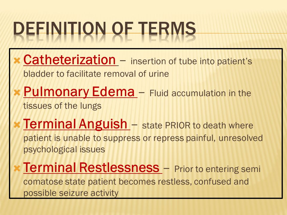 Definition of Terms Catheterization – insertion of tube into patient's bladder to facilitate removal of urine.
