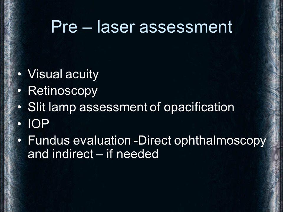 Pre – laser assessment Visual acuity Retinoscopy