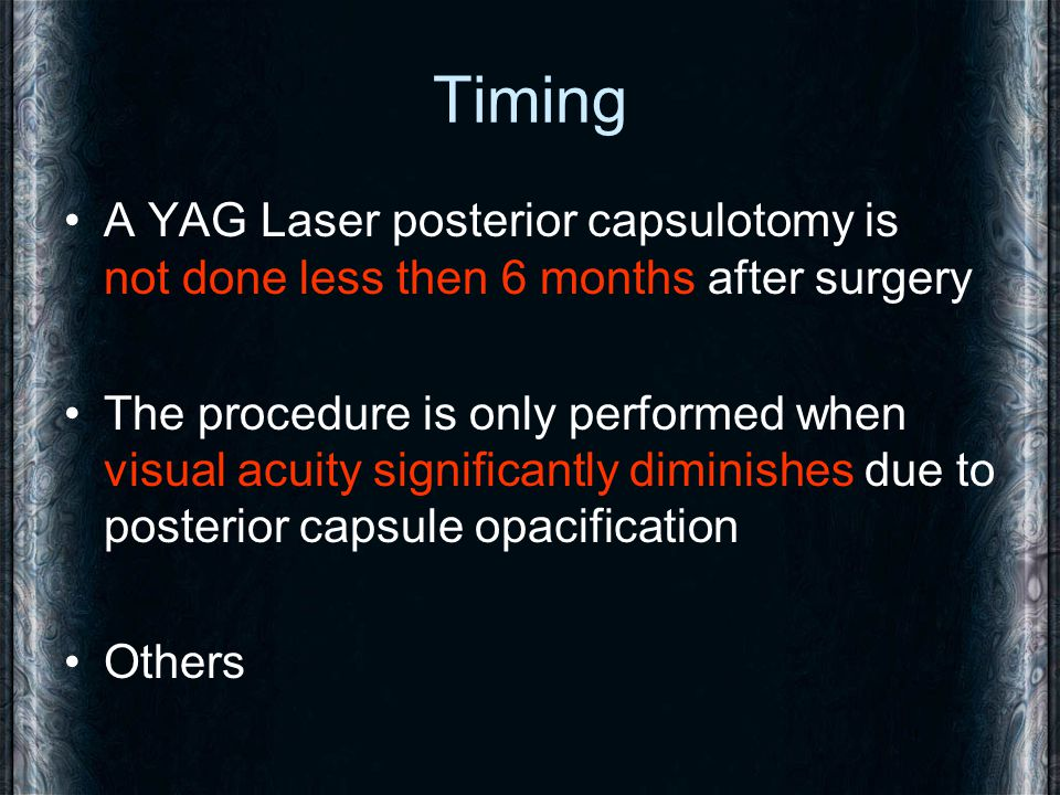 Timing A YAG Laser posterior capsulotomy is not done less then 6 months after surgery.